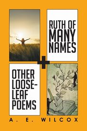 ksiazka tytuł: Ruth of Many Names + Other Loose-leaf Poems autor: Wilcox A. E.