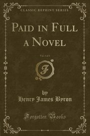 Paid in Full a Novel, Vol. 3 of 3 (Classic Reprint), Byron Henry James