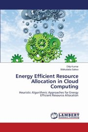 Energy Efficient Resource Allocation in Cloud Computing, Kumar Dilip