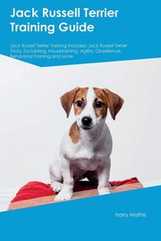 Jack Russell Terrier Training Guide Jack Russell Terrier Training Includes, Mathis Harry