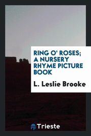 ksiazka tytuł: Ring o' roses; a nursery rhyme picture book autor: Brooke L. Leslie