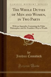 The Whole Duties of Men and Women, in Two Parts, Comstock Joshua