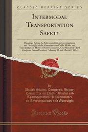 Intermodal Transportation Safety, Oversight United States; Congress; Hous