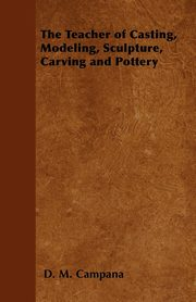 The Teacher of Casting, Modeling, Sculpture, Carving and Pottery, Campana D. M.
