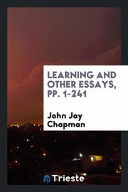 ksiazka tytuł: Learning and Other Essays, pp. 1-241 autor: Chapman John Jay