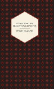 Upton Sinclair Presents William Fox, Sinclair Upton