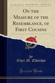 ksiazka tytuł: On the Measure of the Resemblance, of First Cousins (Classic Reprint) autor: Elderton Ethel M.