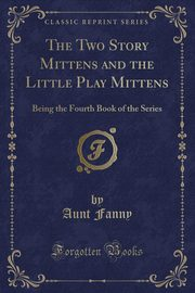 The Two Story Mittens and the Little Play Mittens, Fanny Aunt