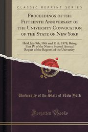 Proceedings of the Fifteenth Anniversary of the University Convocation of the State of New York, York University of the State of New