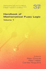 Handbook of Mathematical Fuzzy Logic. Volume 1,