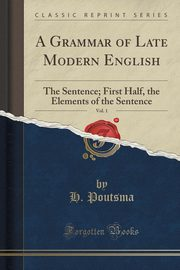 ksiazka tytuł: A Grammar of Late Modern English, Vol. 1 autor: Poutsma H.