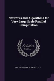 Networks and Algorithms for Very Large Scale Parallel Computation, Gottlieb Allan