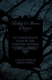 ksiazka tytuł: H. P. Lovecraft's Tales in the Cthulhu Mythos - A Collection of Short Stories (Fantasy and Horror Classics) autor: Lovecraft H. P.