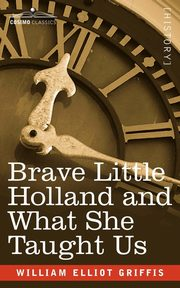 Brave Little Holland and What She Taught Us, Griffis William Elliot