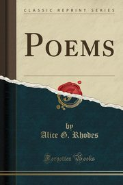 Poems (Classic Reprint), Rhodes Alice G.