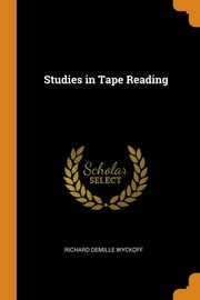 Studies in Tape Reading, Wyckoff Richard Demille