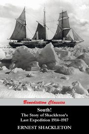 South! The Story of Shackleton's Last Expedition 1914-1917, Shackleton Ernest