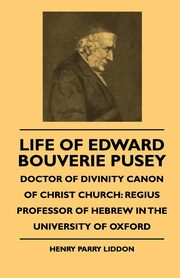 Life Of Edward Bouverie Pusey - Doctor Of Divinity Canon Of Christ Church, Liddon Henry Parry