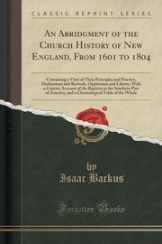 An Abridgment of the Church History of New England, From 1601 to 1804, Backus Isaac
