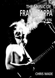 The Music of Frank Zappa 1966 - 1976, wade chris