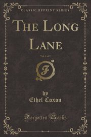 The Long Lane, Vol. 1 of 2 (Classic Reprint), Coxon Ethel