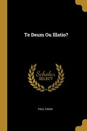 Te Deum Ou Illatio?, Cagin Paul