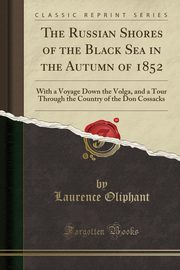 The Russian Shores of the Black Sea in the Autumn of 1852, Oliphant Laurence