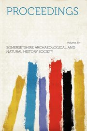 Proceedings Volume 39, Society Somersetshire Archaeological an