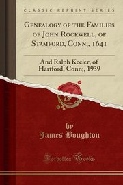 Genealogy of the Families of John Rockwell, of Stamford, Conn;, 1641, Boughton James