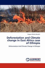 Deforestation and Climate change In East Africa case of Ethiopia, Bezabih Negassi Weldu