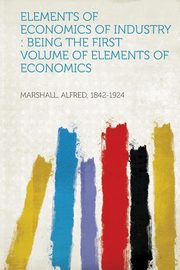 Elements of Economics of Industry, Marshall Alfred