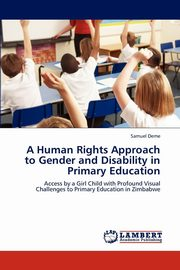 ksiazka tytuł: A Human Rights Approach to Gender and Disability in Primary Education autor: Deme Samuel