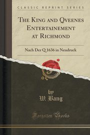 The King and Qveenes Entertainement at Richmond, Bang W.