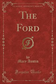 The Ford (Classic Reprint), Austin Mary