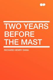 Two Years Before the Mast, Dana Richard Henry