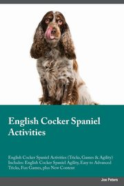 English Cocker Spaniel Activities English Cocker Spaniel Activities (Tricks, Games & Agility) Includes, Grant Ian