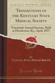 Transactions of the Kentucky State Medical Society, Society Kentucky State Medical