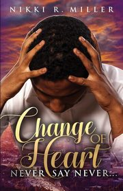 Change of Heart, Miller Nikki R
