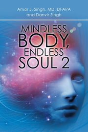 Mindless Body, Endless Soul 2, Singh Amar J.