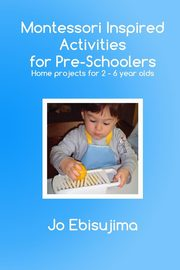 Montessori Inspired Activities for Pre-Schoolers, Ebisujima Jo