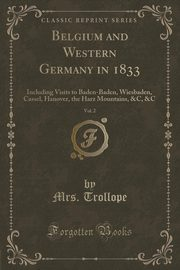 Belgium and Western Germany in 1833, Vol. 2, Trollope Mrs.
