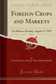 Foreign Crops and Markets, Vol. 79, Service United States Foreign Agricultu