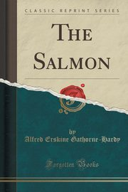 The Salmon (Classic Reprint), Gathorne-Hardy Alfred Erskine