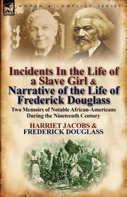Incidents in the Life of a Slave Girl & Narrative of the Life of Frederick Douglass, Jacobs Harriet