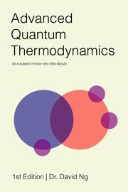 Advanced Quantum Thermodynamics (is a subject I know very little about), Ng David