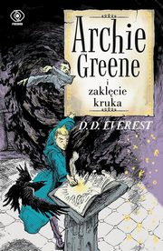 Archie Greene Tom 3 Archie Greene i zaklęcie kruka, Everest D.D.