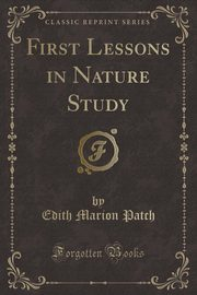 First Lessons in Nature Study (Classic Reprint), Patch Edith Marion