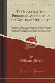 The Ecclesiastical Principles and Polity of the Wesleyan Methodists, Peirce William