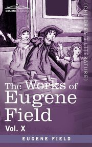 The Works of Eugene Field Vol. X, Field Eugene