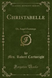 Christabelle, Vol. 3 of 3, Cartwright Mrs. Robert